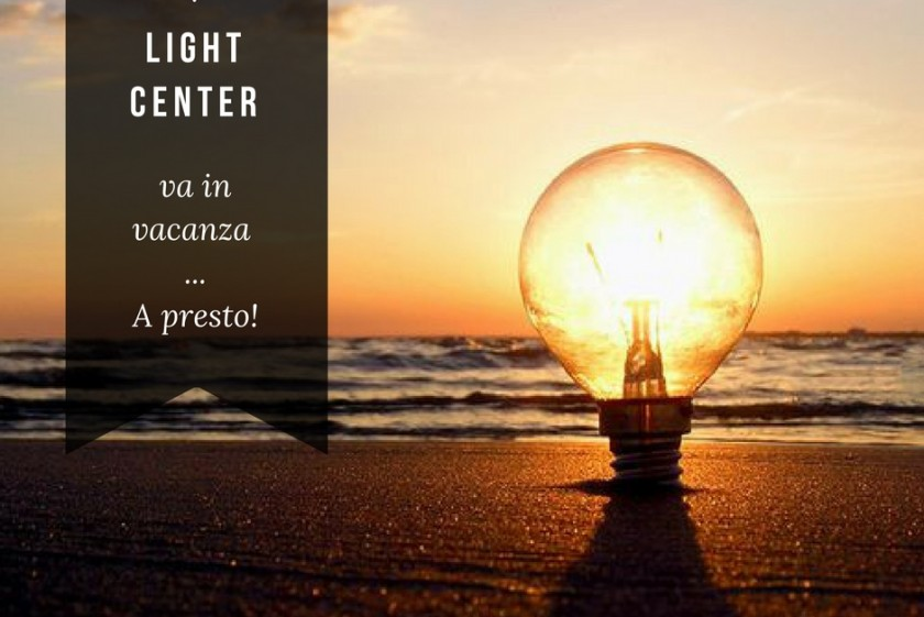 Light Center – chiusura estiva